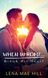 When In Rome...Break His Heart