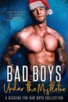 Bad Boys Under the Mistletoe: A Begging for Bad Boys Collection