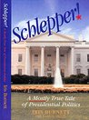 Schlepper!: A Mostly True Tale of Presidential Politics