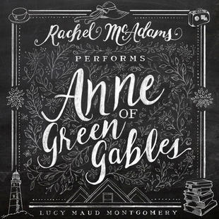 Anne of Green Gables (performed by Rachel McAdams) - L. M. Montgomery