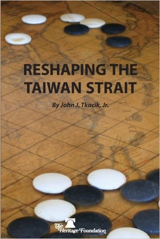 Reshaping The Taiwan Strait by John J. Tkacik Jr.