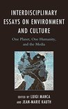 Interdisciplinary Essays on Environment and Culture: One Planet, One Humanity, and the Media (Ecocritical Theory and Practice)