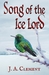 Song of the Ice Lord by J.A. Clement