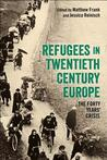 Refugees in Twentieth-Century Europe: The Forty Years' Crisis