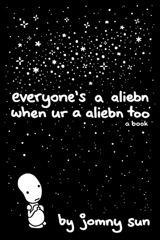 everyone's a aliebn when ur a aliebn too by Jomny Sun