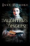 Daughters of Disguise (Lady C. Investigates Book 4)