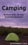 Camping: Outdoor Skills for Your Weekend Adventure