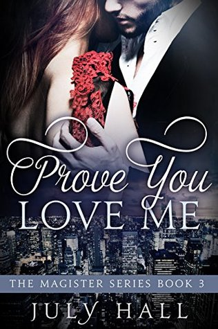 Prove You Love Me: The Magister Series Book 3: A Billionaire Romance
