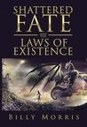 Shattered Fate and the Laws of Existence by Billy Morris