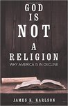 God Is Not a Religion: Why America Is in Decline