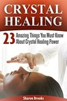 Crystal Healing: 23 Amazing Things You Must Know About Crystal Healing Power