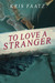 To Love A Stranger by Kris Faatz