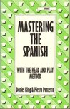 Mastering The Spanish: With the Read and Play Method