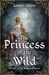 The Princess of the Wild (The Royals of Adriel, #2)