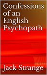 Confessions of An English Psychopath