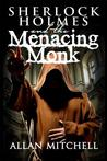 Sherlock Holmes and the Menacing Monk by Allan Mitchell