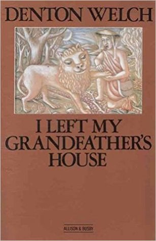 I Left My Grandfather's House by Denton Welch