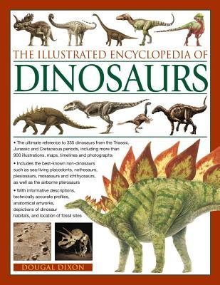 The Illustrated Encyclopedia of Dinosaurs: The Ultimate Reference to 355 Dinosaurs from the Triassic, Jurassic and Cretaceous Periods, Including More Than 900 Illustrations, Maps, Timelines and Photogaphs.