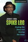 Spike Lee: Finding the Story and Forcing the Issue: Finding the Story and Forcing the Issue (Modern Filmmakers)
