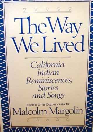 The Way we lived: California Indian reminiscences, stories, and songs