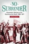 No Surrender: Asymmetric Warfare in the Reconstruction South, 1868–1877