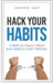 Hack Your Habits. 9 Steps to Finally Break Bad Habits and Sta... by Joanna Jast