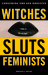 Witches, Sluts, Feminists by Kristen J. Sollee