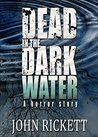 Dead in the Dark Water: A Horror Story