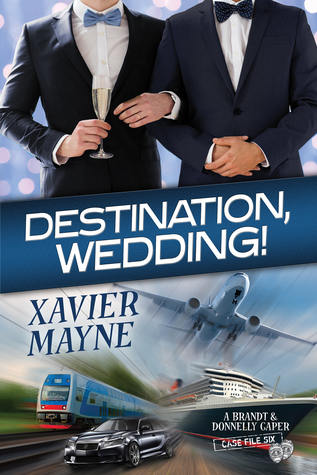 Release Day Review: Destination Wedding! (A Brandt & Donnelly Caper: Case File Six) By: Xavier Mayne