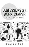 Confessions of a Work Camper by Blaize Sun