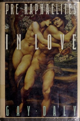 Pre-Raphaelites in Love by Gay Daly
