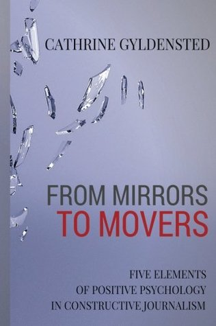 From Mirrors to Movers: Five Elements of Positive Psychology in Constructive Journalism