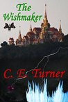 The Wishmaker by C.E. Turner