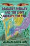 Scarlett Wrigley  and the Light Beneath the Veil by Charmaine Mullins-Jaime