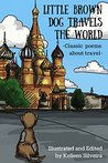 Little Brown Dog Travels the World by Kelleen Silveira