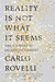 Reality Is Not What It Seems by Carlo Rovelli