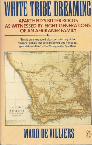 White Tribe Dreaming: Apartheid's Bitter Roots as Witnessed 8 Generations Afrikaner Family