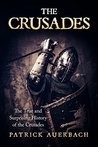 The Crusades: The True and Surprising History of the Crusades