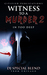 Witness to a Murder 2: In T...