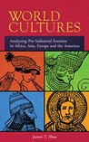 World Cultures: Analyzing Pre-Industrial Societies In Africa, Asia, Europe, And the Americas