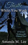 Thistle While You Work (Wicked Witches of the Midwest Short)