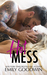 Hot Mess (Love is Messy Duet, #1)