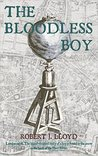 The Bloodless Boy by Robert J. Lloyd
