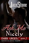 Ask Me Nicely: Dark Urges, Book 1