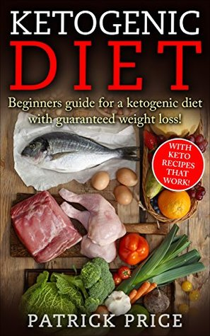 Ketogenic Diet: Beginners Guide for Ketogenic Diet with Guaranteed Weight Loss!