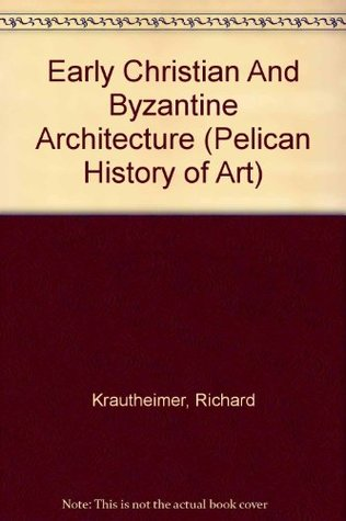 Early Christian and Byzantine Architecture by Richard Krautheimer