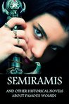 Semiramis: And Other Historical Novels About Famous Women (Anthology)
