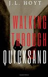 Walking Through Quicksand by J.L. Hoyt