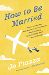 How to Be Married: What I Learned from Real Women on Five Continents about Surviving My First (Really Hard) Year of Marriage