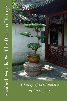 The Book of Kongzi: A Study of the Analects of Confucius
